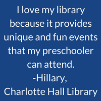 I love my library because it provides unique and fun events that my preschooler can attend. Hillary, Charlotte Hall Library
