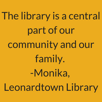 The library is a central part of our community and our family. Monika, Leonardtown Library