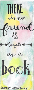 watercolor and marker design with the words There is no friend as loyal as a book - Ernest Hemingway