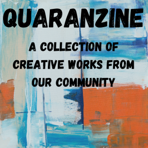 Quaranzine, a collection of creative works from our community