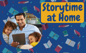 Storytime at Home and a photo of a man and two children looking at a tablet