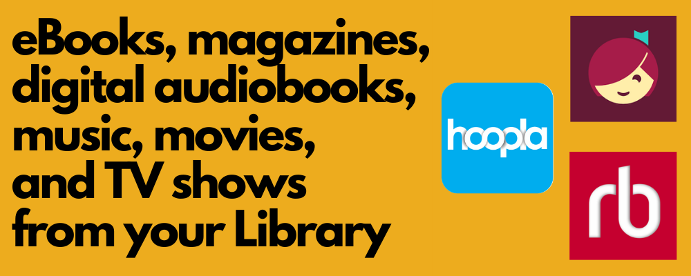 hoopla, libby, and rbdigital logos with text, ebooks, magazines, digital audiobooks, music, movies, and TV shows from your Library
